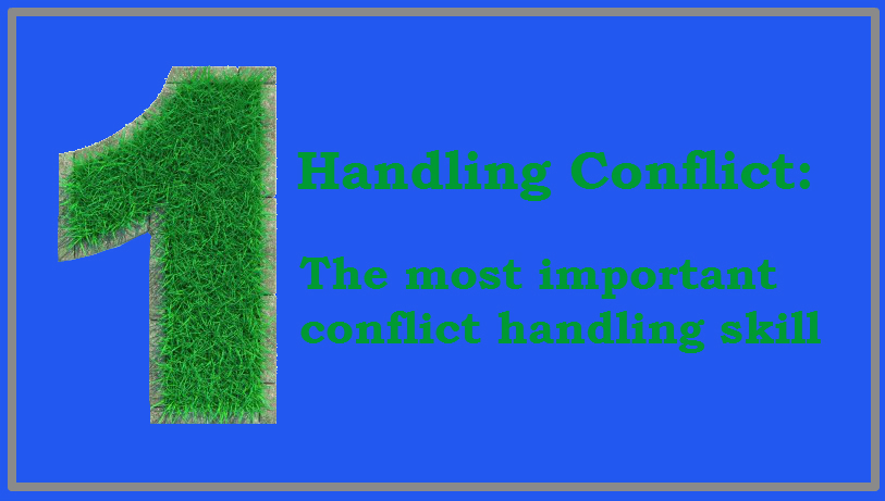 Handling conflict: the most important conflict handling skill